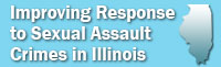Improving Response to Sexual Assault Crimes in Illinois