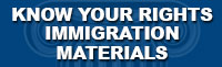 Know Your Rights Immigration Material